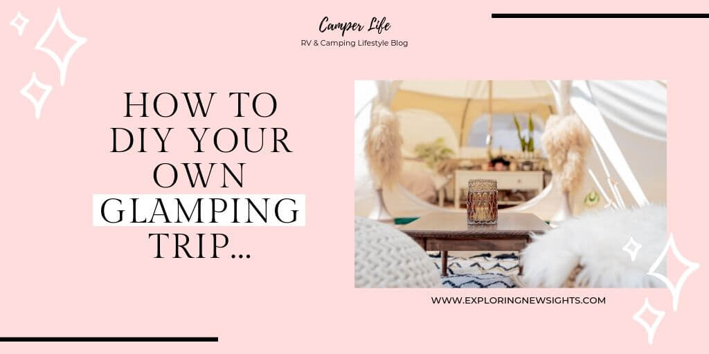 How to 3 2 - How to DIY Your Own Glamping Trip on a Budget